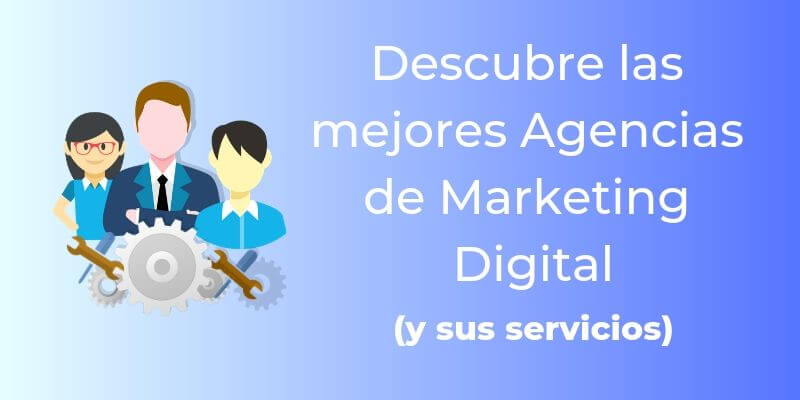 Descubre las mejores Agencias de Marketing Digital