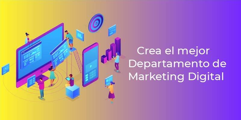 Crea el mejor departamento de marketing digital