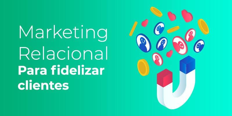 Marketing Relacional para fidelizar clientes