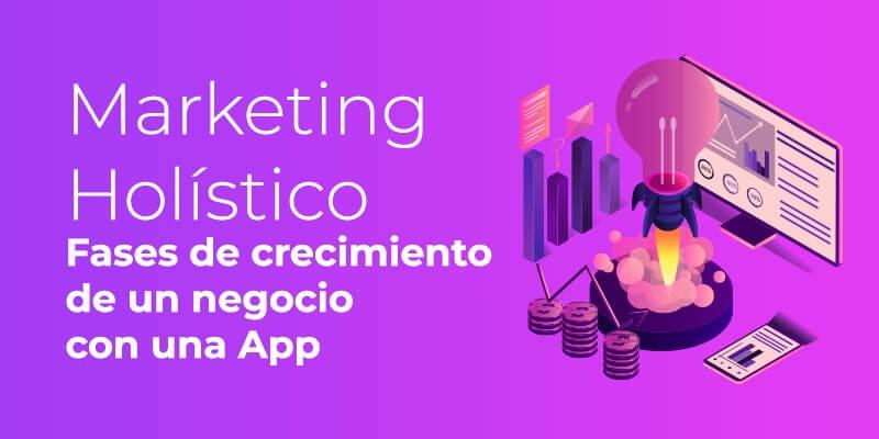 Marketing holístico. fases de crecimiento de un negocio con una App